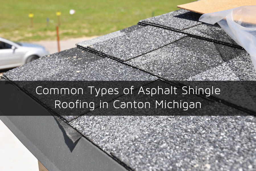 Common Types of Asphalt Shingle Roofing in Canton Michigan