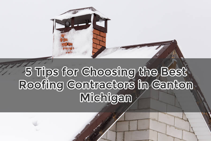 5 Tips for Choosing the Best Roofing Contractors in Canton Michigan