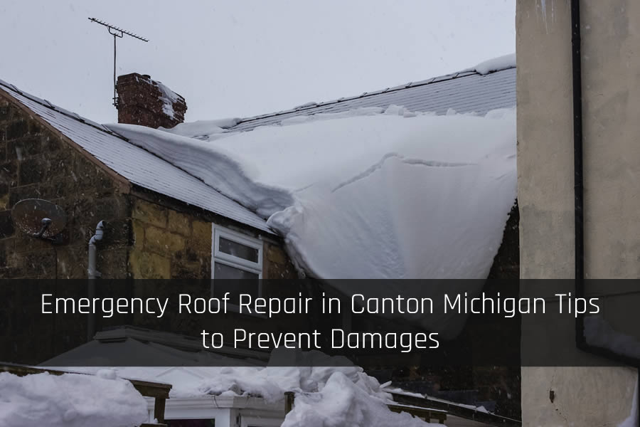Emergency Roof Repair in Canton Michigan Tips to Prevent Damages