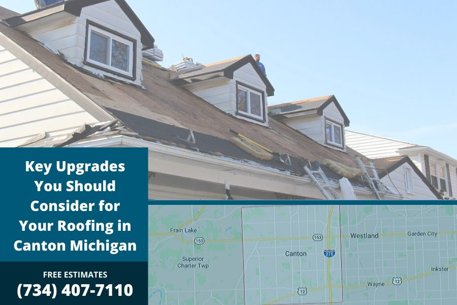 Key Upgrades You Should Consider for Your Roofing in Canton Michigan