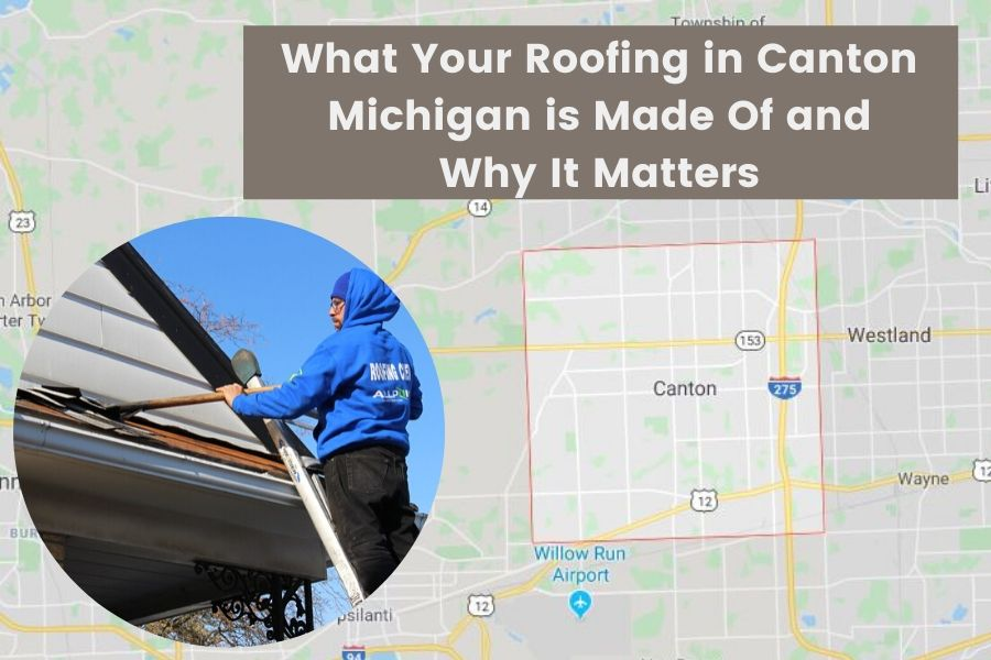What Your Roofing in Canton Michigan is Made Of and Why It Matters