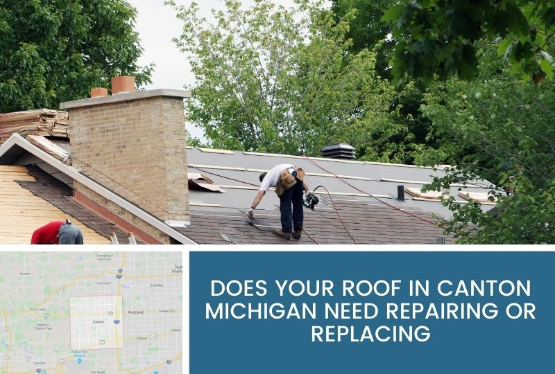 Does Your Roof in Canton Michigan Need Repairing Or Replacing