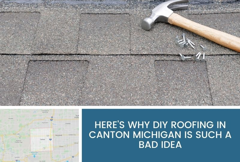 Here's Why DIY Roofing in Canton Michigan is Such a Bad Idea
