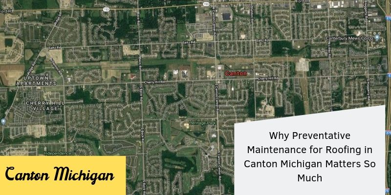 Why Preventative Maintenance for Roofing in Canton Michigan Matters So Much