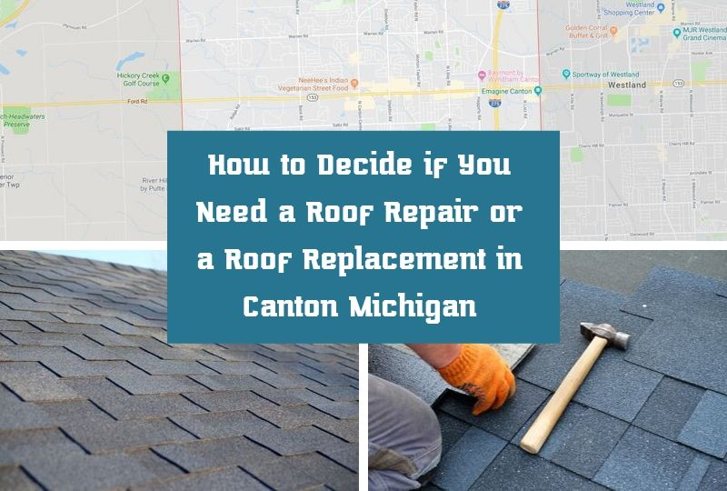 How to Decide if You Need a Roof Repair or a Roof Replacement in Canton Michigan
