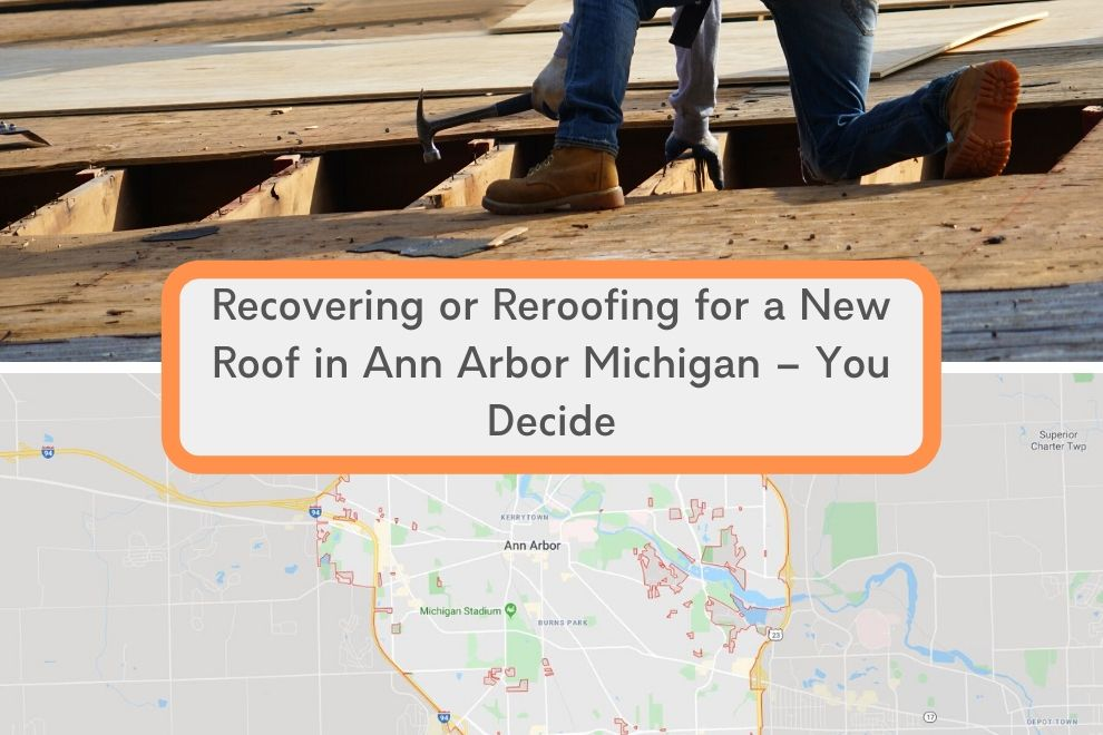 Recovering or Reroofing for a New Roof in Ann Arbor Michigan – You Decide
